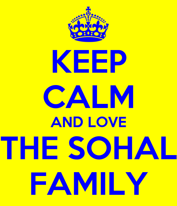 KEEP CALM AND LOVE THE SOHAL FAMILY