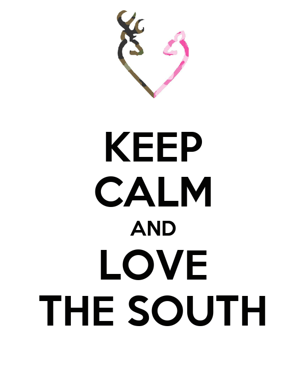 KEEP CALM AND LOVE THE SOUTH