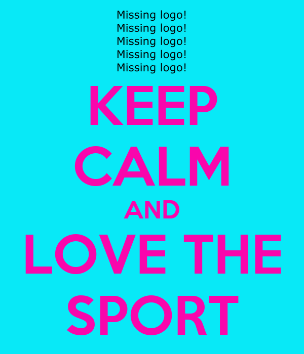 KEEP CALM AND LOVE THE SPORT