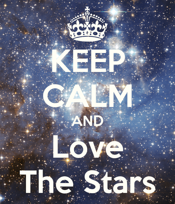 KEEP CALM AND Love The Stars