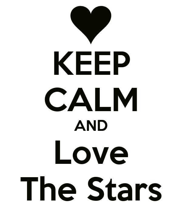 KEEP CALM AND Love The Stars