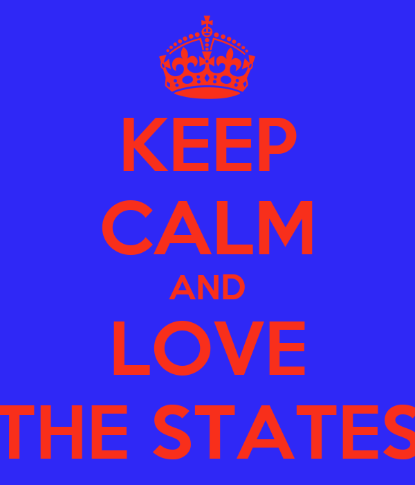 KEEP CALM AND LOVE THE STATES