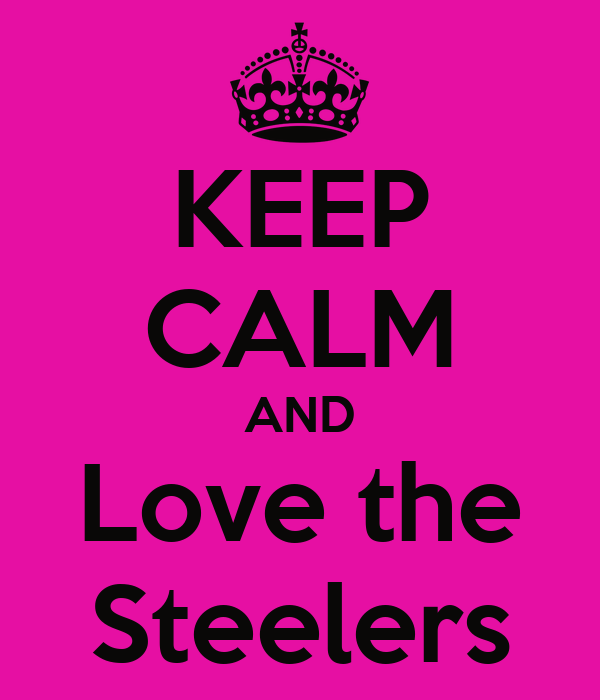KEEP CALM AND Love the Steelers