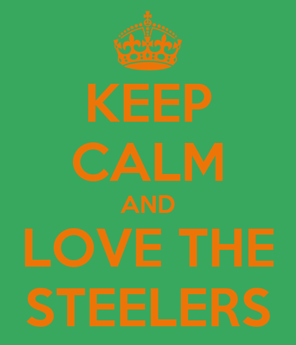 KEEP CALM AND LOVE THE STEELERS
