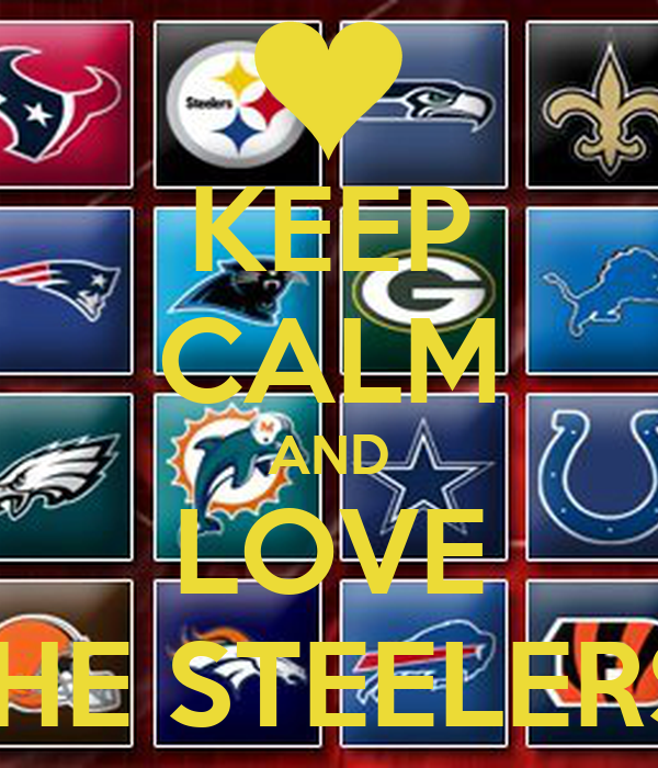 KEEP CALM AND LOVE THE STEELERS!