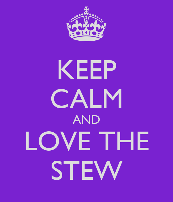 KEEP CALM AND LOVE THE STEW