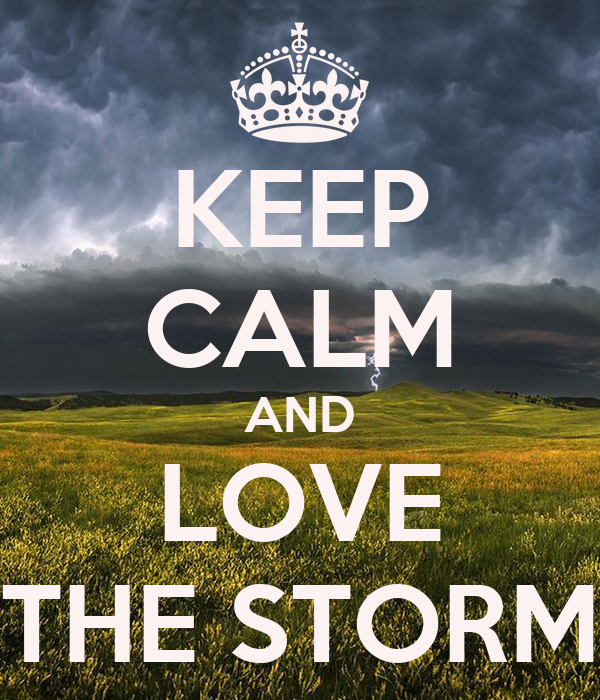 KEEP CALM AND LOVE THE STORM