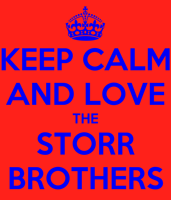 KEEP CALM AND LOVE THE STORR BROTHERS