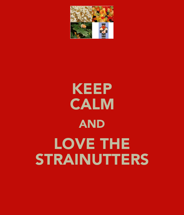 KEEP CALM AND LOVE THE STRAINUTTERS