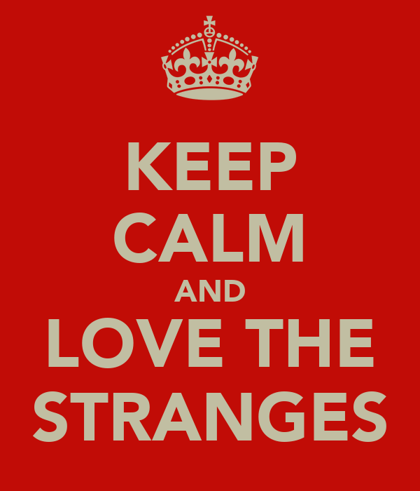 KEEP CALM AND LOVE THE STRANGES