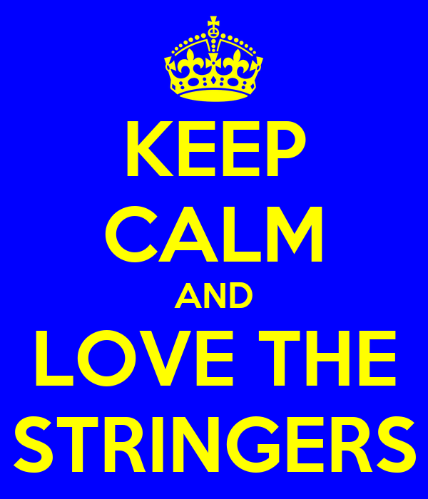 KEEP CALM AND LOVE THE STRINGERS