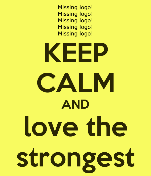 KEEP CALM AND love the strongest