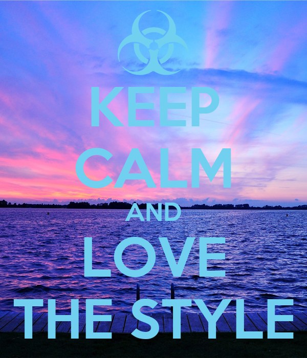 KEEP CALM AND LOVE THE STYLE