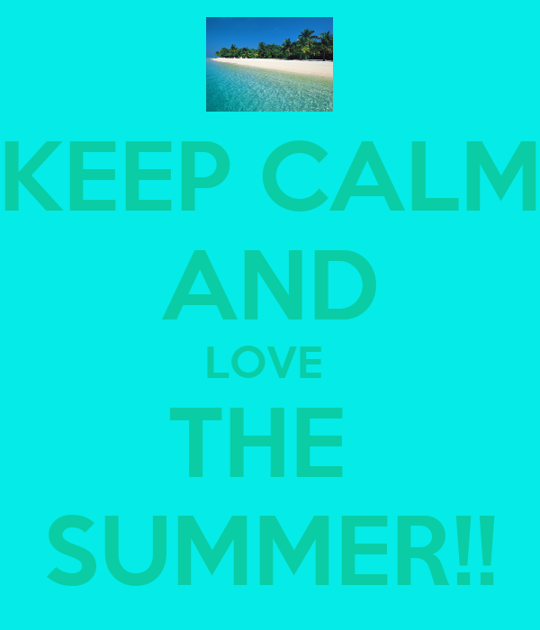 KEEP CALM AND LOVE  THE  SUMMER!!