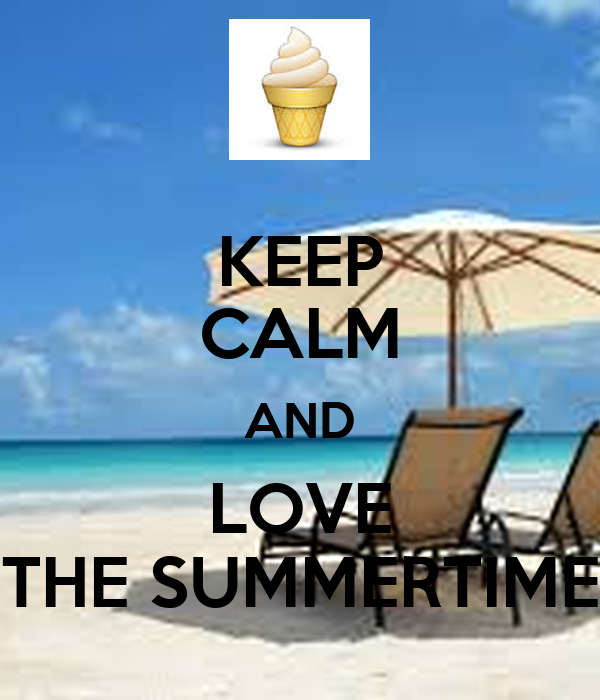 KEEP CALM AND LOVE THE SUMMERTIME