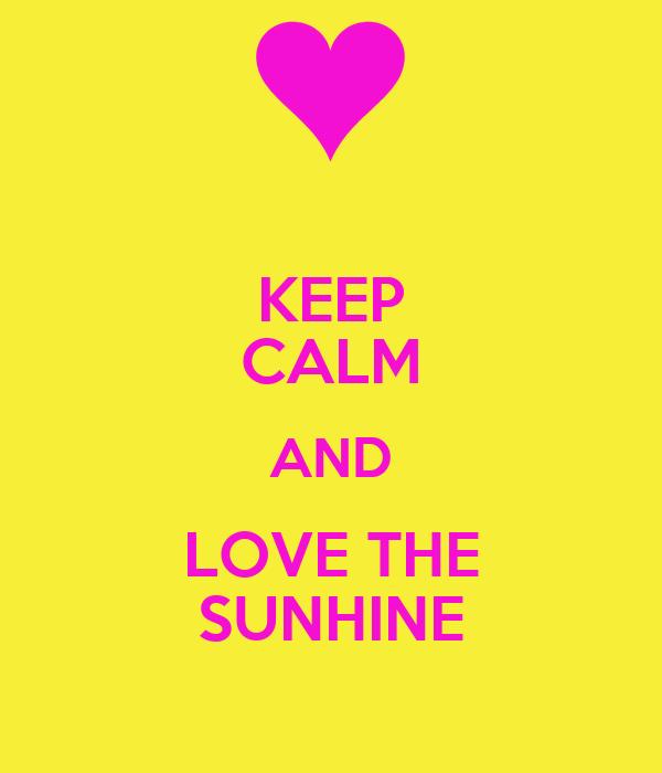KEEP CALM AND LOVE THE SUNHINE