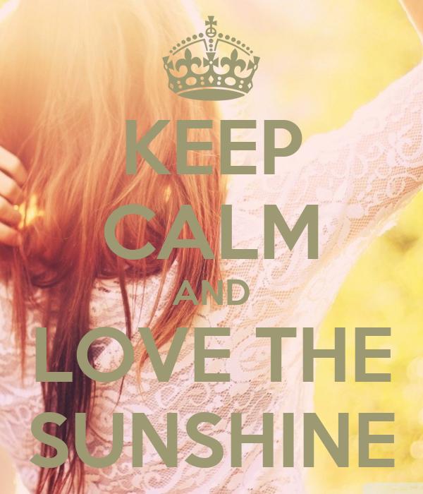 KEEP CALM AND LOVE THE SUNSHINE