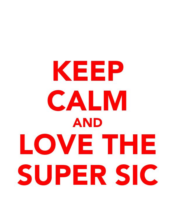 KEEP CALM AND LOVE THE SUPER SIC