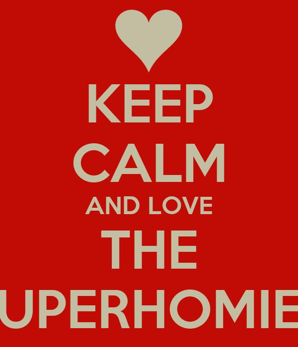 KEEP CALM AND LOVE THE SUPERHOMIES
