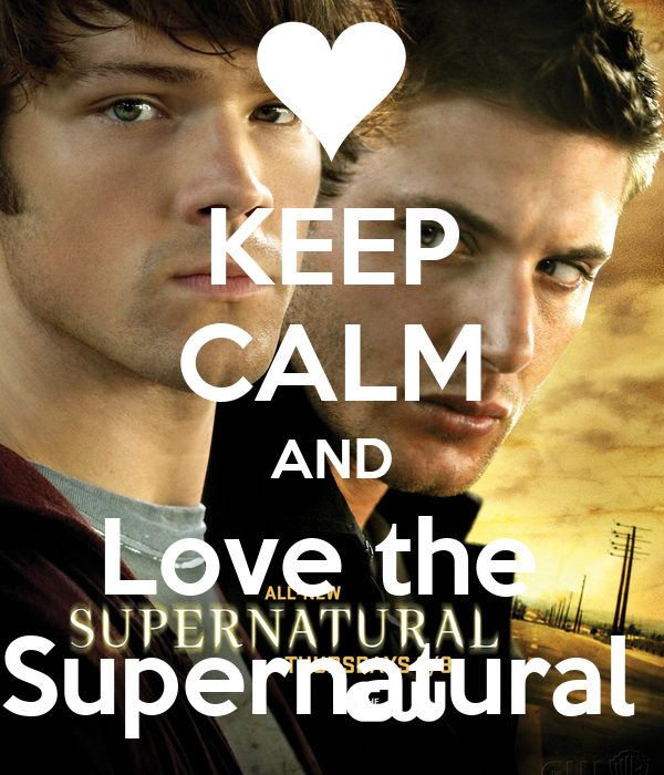 KEEP CALM AND Love the  Supernatural