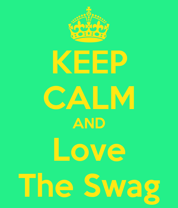 KEEP CALM AND Love The Swag
