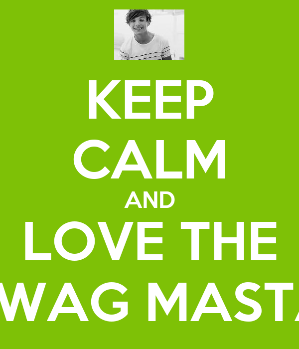 KEEP CALM AND LOVE THE SWAG MASTA