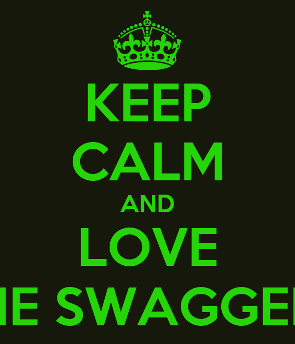 KEEP CALM AND LOVE THE SWAGGERS