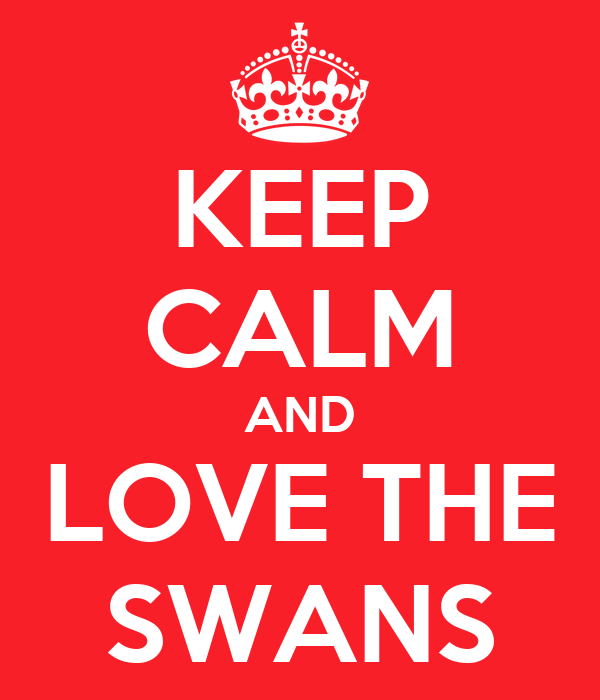 KEEP CALM AND LOVE THE SWANS