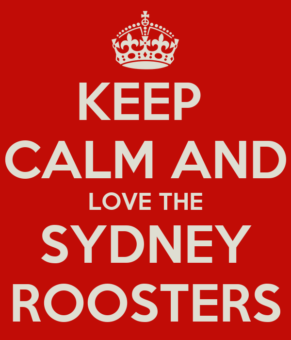 KEEP  CALM AND LOVE THE SYDNEY ROOSTERS