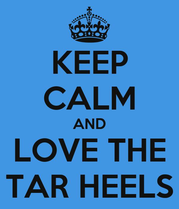 KEEP CALM AND LOVE THE TAR HEELS