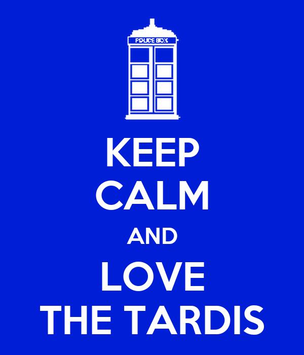 KEEP CALM AND LOVE THE TARDIS