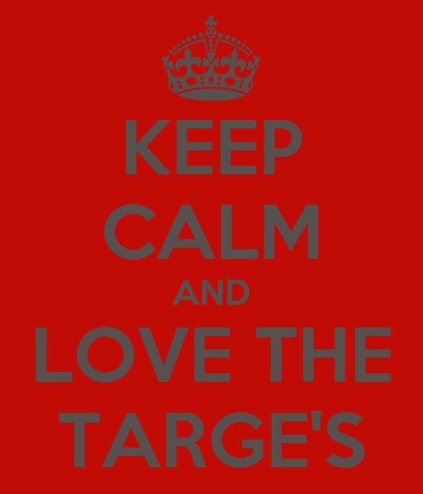KEEP CALM AND LOVE THE TARGE'S