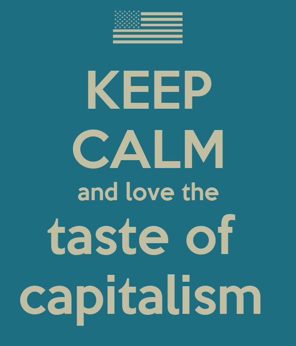 KEEP CALM and love the taste of  capitalism