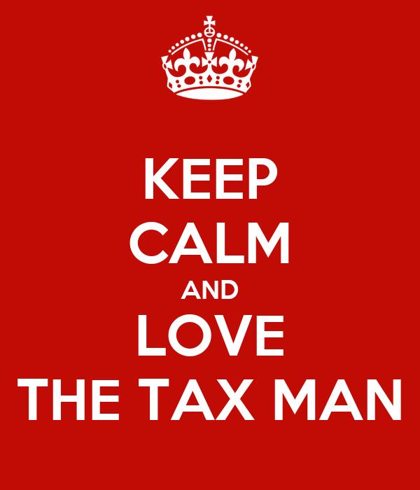 KEEP CALM AND LOVE THE TAX MAN
