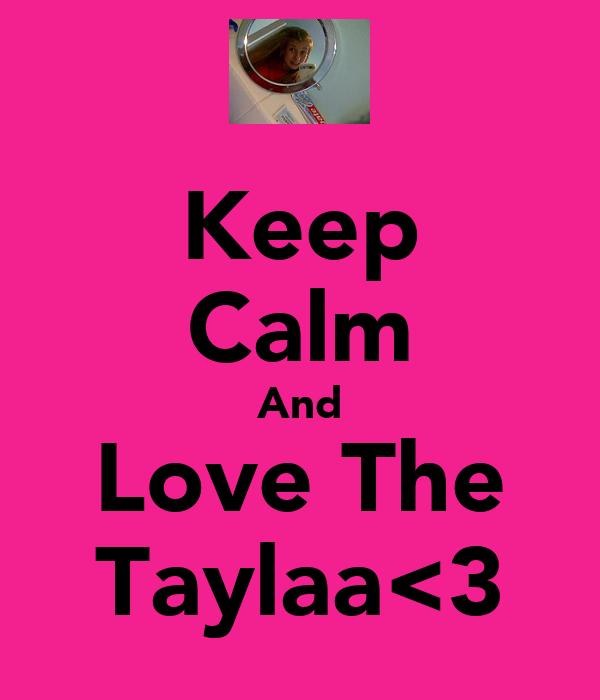 Keep Calm And Love The Taylaa<3