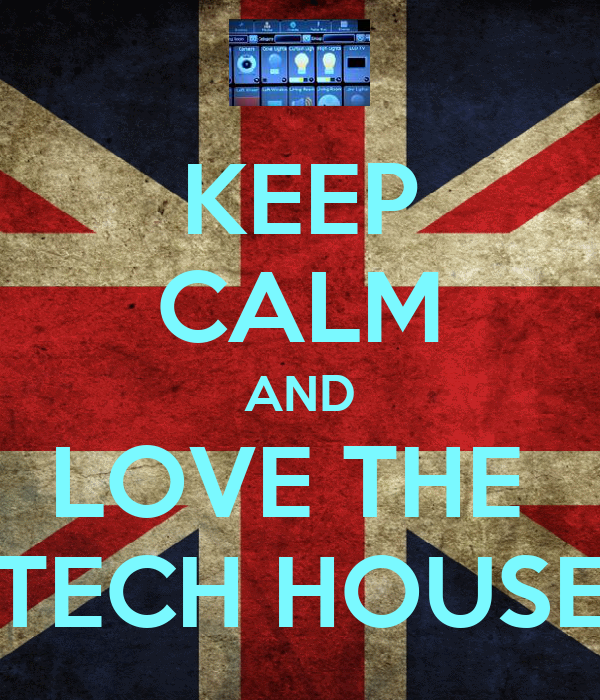 KEEP CALM AND LOVE THE  TECH HOUSE