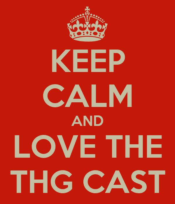 KEEP CALM AND LOVE THE THG CAST