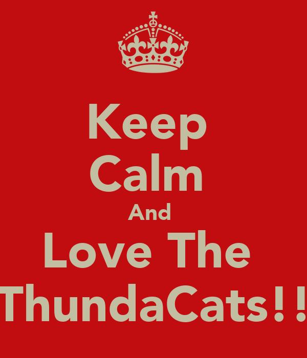 Keep  Calm  And  Love The  ThundaCats!!