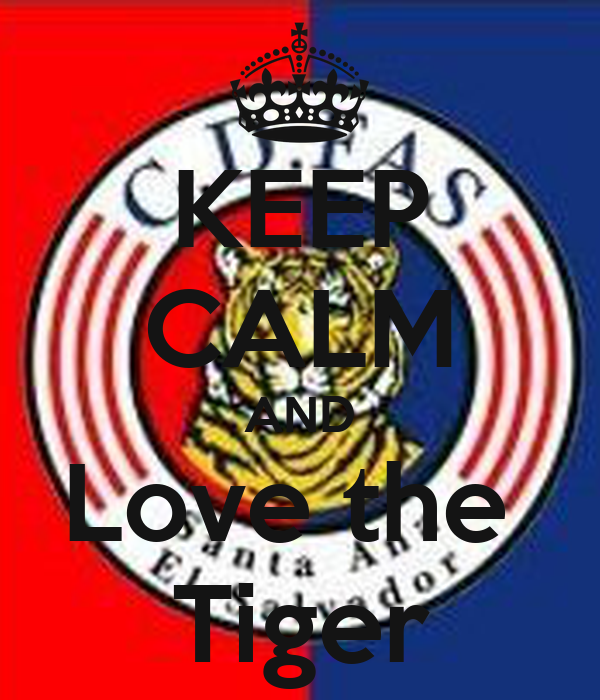 KEEP CALM AND Love the  Tiger