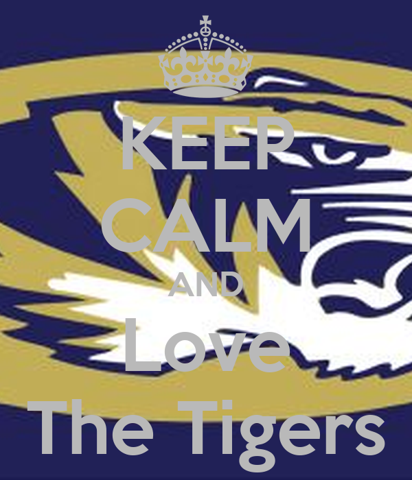 KEEP CALM AND Love The Tigers