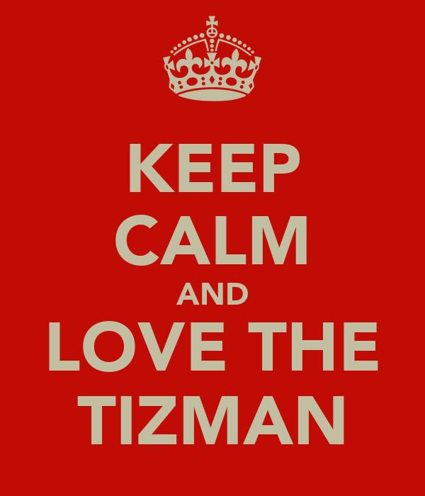 KEEP CALM AND LOVE THE TIZMAN