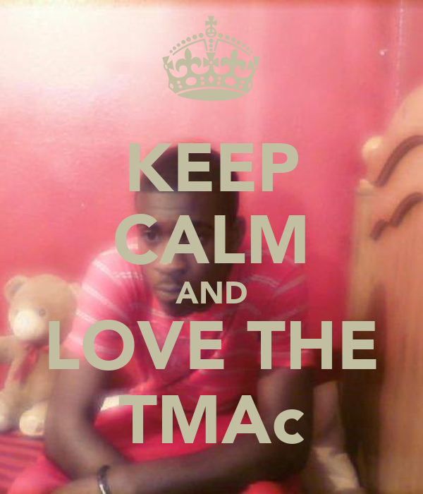 KEEP CALM AND LOVE THE TMAc