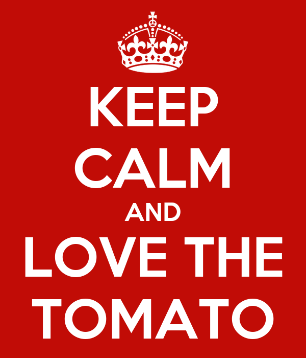 KEEP CALM AND LOVE THE TOMATO