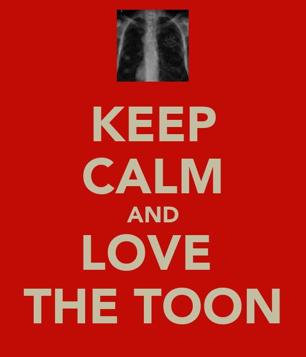 KEEP CALM AND LOVE  THE TOON