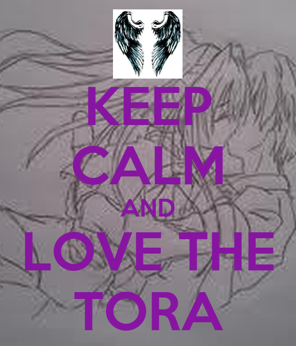KEEP CALM AND LOVE THE TORA