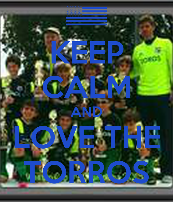 KEEP CALM AND LOVE THE TORROS