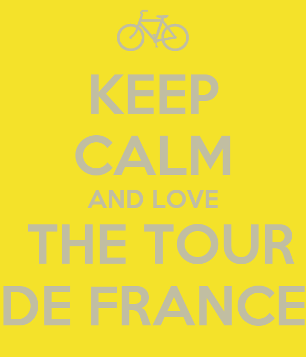 KEEP CALM AND LOVE  THE TOUR DE FRANCE