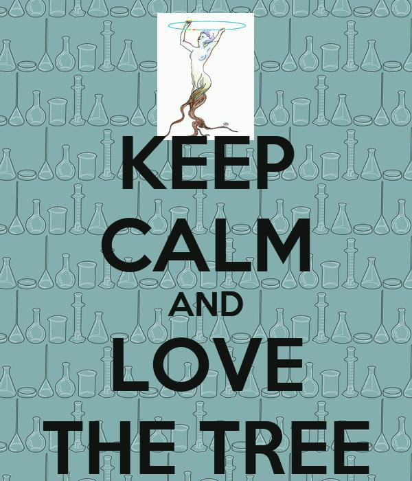 KEEP CALM AND LOVE THE TREE