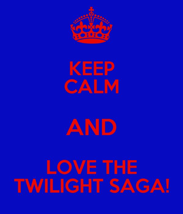KEEP CALM AND LOVE THE TWILIGHT SAGA!