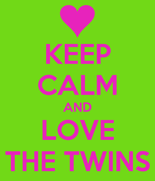 KEEP CALM AND LOVE THE TWINS
